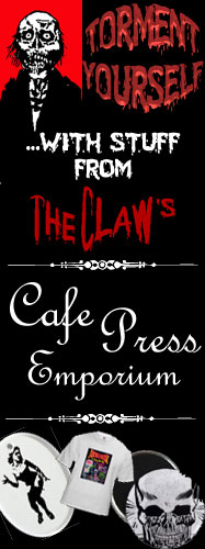 Torment yourself with stuff from The Claw's Cafe Press Emporium!